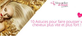 10 Astuces pour faire pousser vos cheveux plus vite et plus fort !